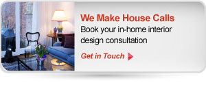 We Make House Calls | Book your in-home interior design consultation | Get in Touch